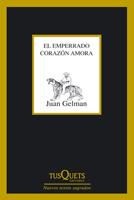 El emperrado corazón amora, de Juan Gelman
